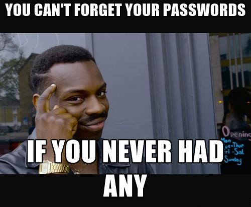 Roll Safe meme: You can't forget your passwords if you never had any